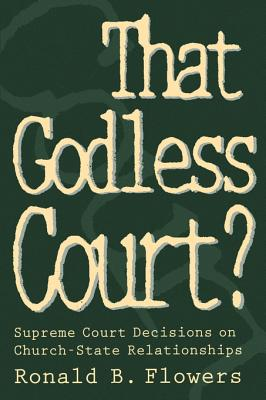 That Godless Court?: Supreme Court Decisions on Church-State Relationships - Flowers, R Barri