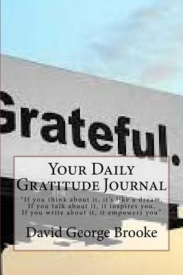 "That Gratitude Guy's Daily Gratitude Journal: Author of ""happiness Starts with Gratitude"" & ""gratitude Nuggets to Chew On"" - Brooke, David George"