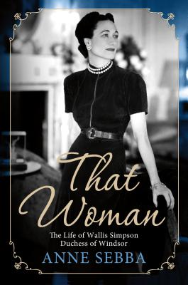 That Woman: The Life of Wallis Simpson, Duchess of Windsor - Sebba, Anne