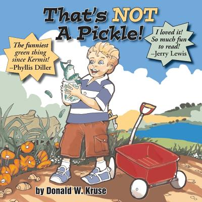 That's Not a Pickle! - Kruse, Donald W, and Lewis, Jerry (Introduction by)