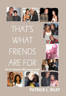 That's What Friends Are for: On the Women Who Inspired Me - Patrick, Riley L