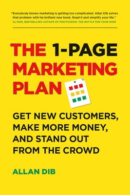 The 1-Page Marketing Plan: Get New Customers, Make More Money, and Stand Out from the Crowd - Dib, Allan