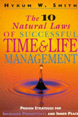 The 10 natural laws of successful time and life management : proven strategies for increased productivity and inner peace - Smith, Hyrum W.