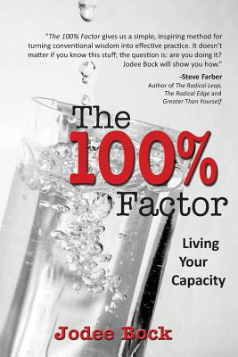 The 100% Factor: Living Your Capacity - Bock, Jodee