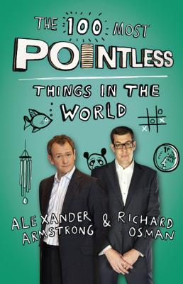 The 100 Most Pointless Things in the World: A Pointless Book Written by the Presenters of the Hit BBC 1 TV Show - Armstrong, Alexander, and Osman, Richard