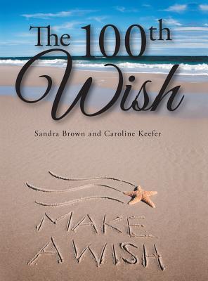The 100th Wish - Brown, Sandra, and Keefer, Caroline