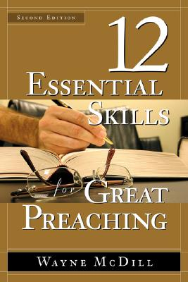 The 12 Essential Skills for Great Preaching - Second Edition - McDill, Wayne