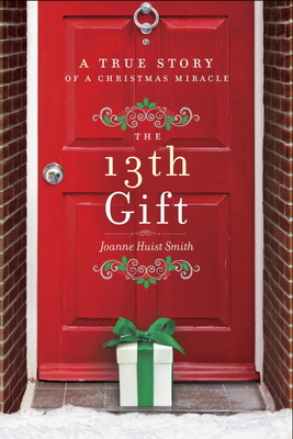 The 13th Gift: A True Story of a Christmas Miracle - Smith, Joanne Huist