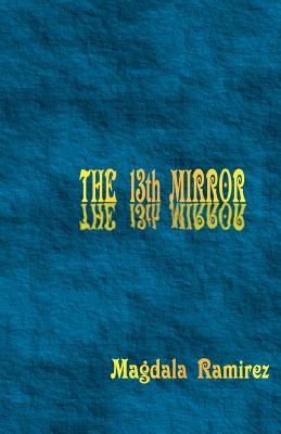 The 13th Mirror: Mastering the Hologram - Ramirez, Magdala