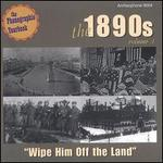 The 1890's, Vol. 1: Wipe Him Off the Land