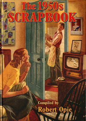 The 1950s Scrapbook - Opie, Robert