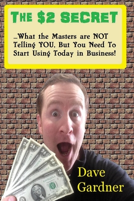 The $2 Secret: What the Masters Are Not Telling You, But You Need to Start Using Today in Your Business! - Gardner, Dave