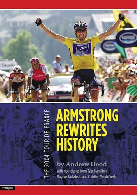 The 2004 Tour de France - Hood, Andrew, and Velonews (Editor)
