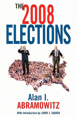 The 2008 Elections - Abramowitz, Alan, and Sabato, Larry (Introduction by)