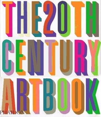 The 20th Century Art Book - Phaidon Press, and Editors of Phaidon Press