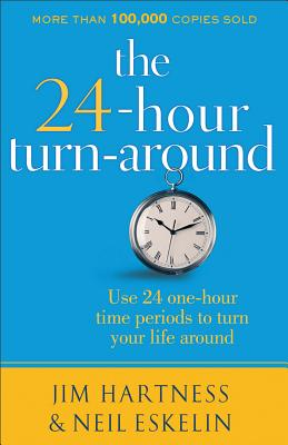 The 24-Hour Turn-Around: Change Your Life One Hour at a Time - Hartness, Jim, and Eskelin, Neil, and Hartness, James