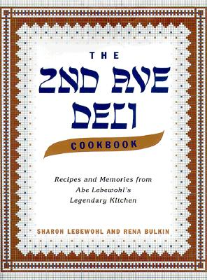 The 2nd Ave Deli Cookbook: Recipes and Memories from Abe Lebewohl's Legendary New York Kitchen - Lebewohl, Sharon, and Bulkin, Rena, and Lebewohl, Jack
