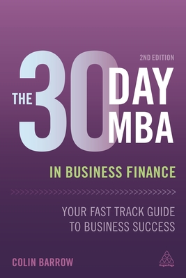 The 30 Day MBA in Business Finance: Your Fast Track Guide to Business Success - Barrow, Colin