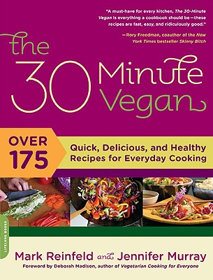 The 30 Minute Vegan: Over 175 Quick, Delicious, and Healthy Recipes for Everyday Cooking - Reinfeld, Mark, and Murray, Jennifer, and Madison, Deborah (Foreword by)