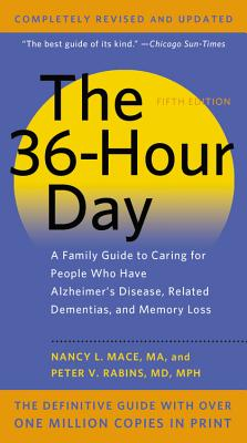 The 36-Hour Day: A Family Guide to Caring for People Who Have Alzheimer Disease, Related Dementias, and Memory Loss - Mace, Nancy L, Ms., M.A., and Rabins, Peter V, MD, MPH