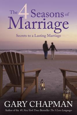The 4 Seasons of Marriage: Secrets to a Lasting Marriage - Chapman, Gary