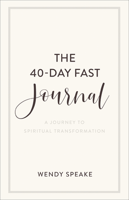 The 40-Day Fast Journal: A Journey to Spiritual Transformation - Speake, Wendy