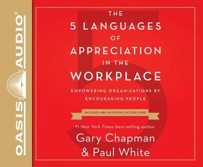 The 5 Languages of Appreciation in the Workplace (Library Edition): Empowering Organizations by Encouraging People - Chapman, Gary, and White, Paul, Dr.