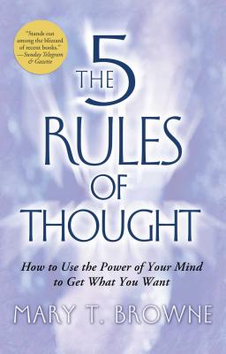 The 5 Rules of Thought: How to Use the Power of Your Mind to Get What You Want - Browne, Mary T