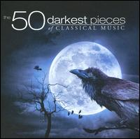 The 50 Darkest Pieces of Classical Music - Andreas Muehlen-Wester (piano); Camerata Antonio Luco; Capella Istropolitana; Dubravka Tomsic (piano); Emanuel Abbühl (oboe);...