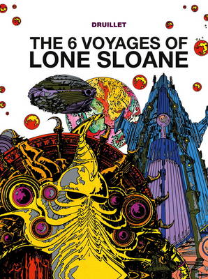 The 6 Voyages Of Lone Sloane: Volume 1 - Druillet, Philippe