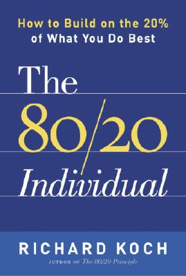 The 80/20 Individual: How to Build on the 20% of What You Do Best - Koch, Richard