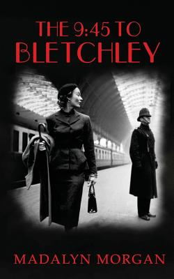 The 9.45 To Bletchley - Morgan, Madalyn