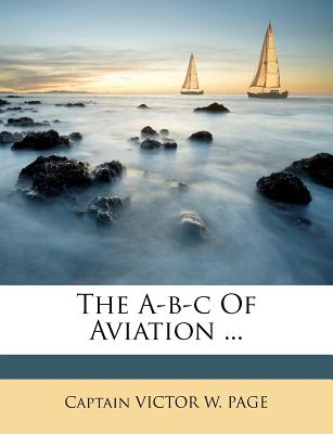 The A-B-C of Aviation - Captain Victor W Page (Creator)