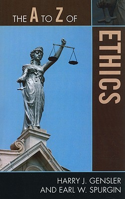 The A to Z of Ethics - Gensler, Harry J, and Spurgin, Earl W