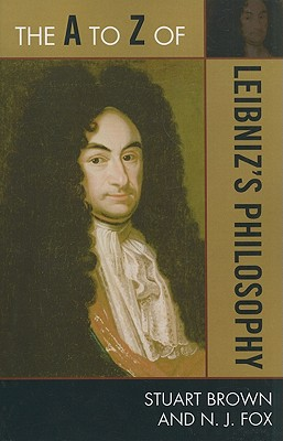 The A to Z of Leibniz's Philosophy - Brown, Stuart, M.D., and Fox, N J