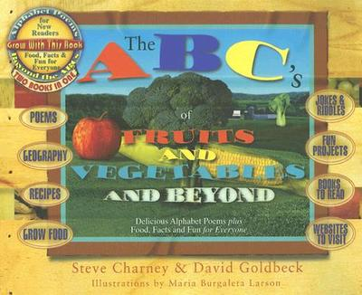 The ABC's of Fruits and Vegetables and Beyond: Delicious Alphabet Poems Plus Food, Facts and Fun for Everyone - Charney, Steve, and Goldbeck, David