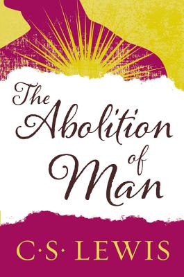 The Abolition of Man: Readings for Meditation and Reflection - Lewis, C S