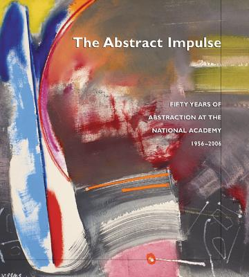 The Abstract Impulse: Fifty Years of Abstraction at the National Academy, 1956-2006 - Price, Marshall N, and Olitski, Jules (Foreword by), and Blaugrund, Annette, Ph.D. (Introduction by)