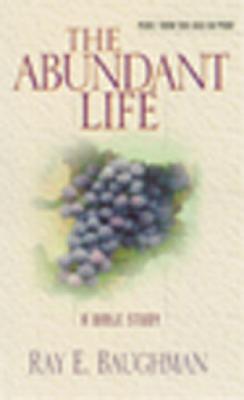 The Abundant Life - Baughman, Ray E