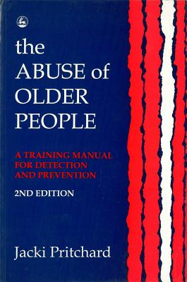 The Abuse of Older People: A Training Manual for Detection and Prevention Second Edition - Pritchard, Jacki