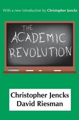 The Academic Revolution - Jencks, Christopher (Introduction by), and Riesman, David