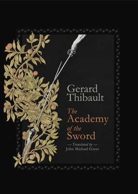 The Academy of the Sword - Thibault d'Anvers, Gerard, and Greer, John Michael (Translated by)