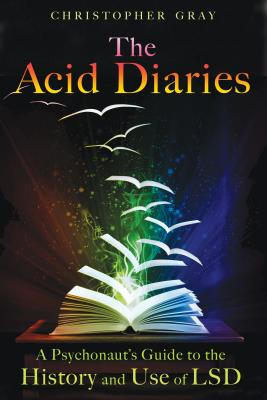 The Acid Diaries: A Psychonaut's Guide to the History and Use of LSD - Gray, Christopher, Professor