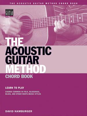 The Acoustic Guitar Method Chord Book: Learn to Play Chords Common in American Roots Music Styles - David, Hamburger
