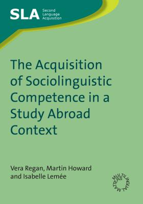 The Acquisition of Sociolinguistic Competence in a Study Abroad Context - Regan, Vera