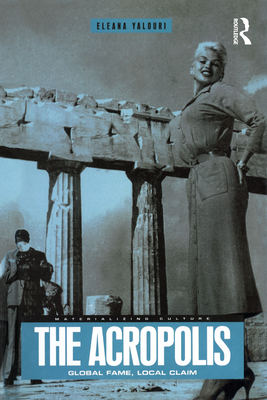 The Acropolis: Global Fame, Local Claim - Yalouri, Eleana, and Miller, Daniel, Professor (Editor), and Gilroy, Paul, Professor (Editor)