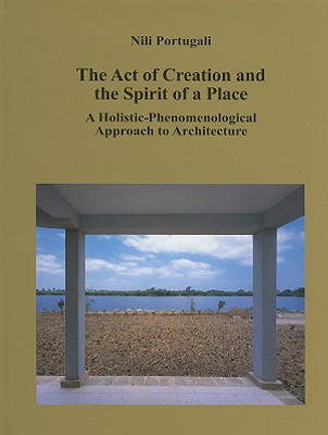 The Act of Creation and the Spirit of a Place: A Holistic-Phenomenological Approach to Architecture - Portugali, Nili