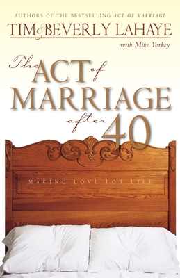 The Act of Marriage After 40: Making Love for Life - LaHaye, Tim, Dr.