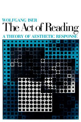 The Act of Reading: A Theory of Aesthetic Response - Iser, Wolfgang, Professor