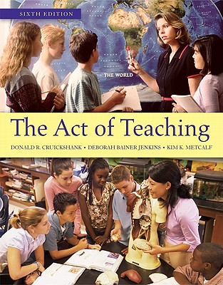The Act of Teaching - Cruickshank, Donald R, and Jenkins, Deborah Bainer, and Metcalf, Kim K